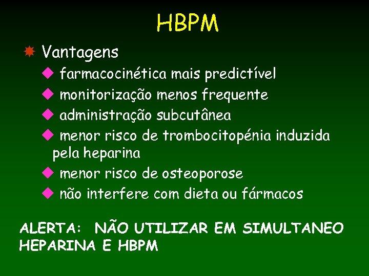 HBPM Vantagens u farmacocinética mais predictível u monitorização menos frequente u administração subcutânea u