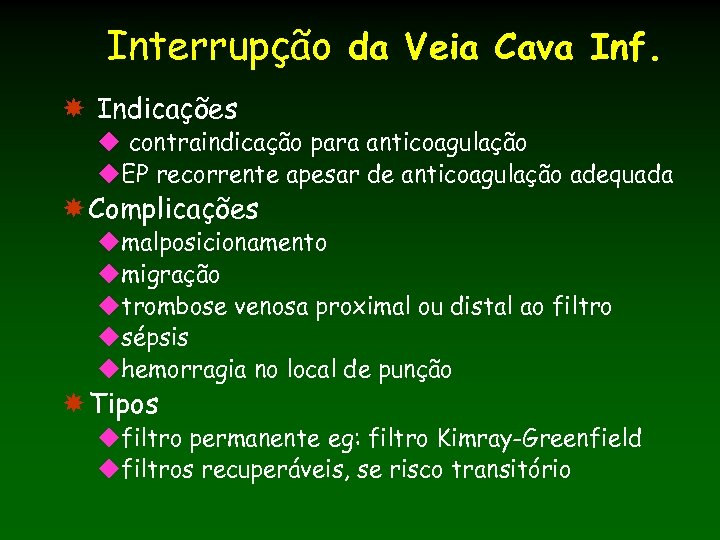 Interrupção da Veia Cava Inf. Indicações u contraindicação para anticoagulação u. EP recorrente apesar