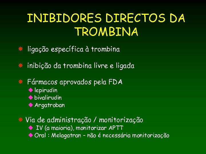 INIBIDORES DIRECTOS DA TROMBINA ligação específica à trombina inibição da trombina livre e ligada
