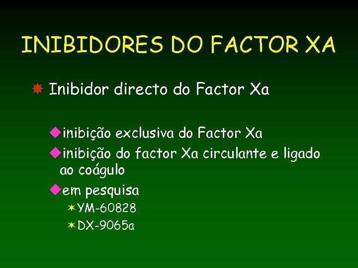 INIBIDORES DO FACTOR XA Inibidor directo do Factor Xa uinibição exclusiva do Factor Xa
