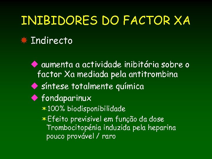 INIBIDORES DO FACTOR XA Indirecto u aumenta a actividade inibitória sobre o factor Xa
