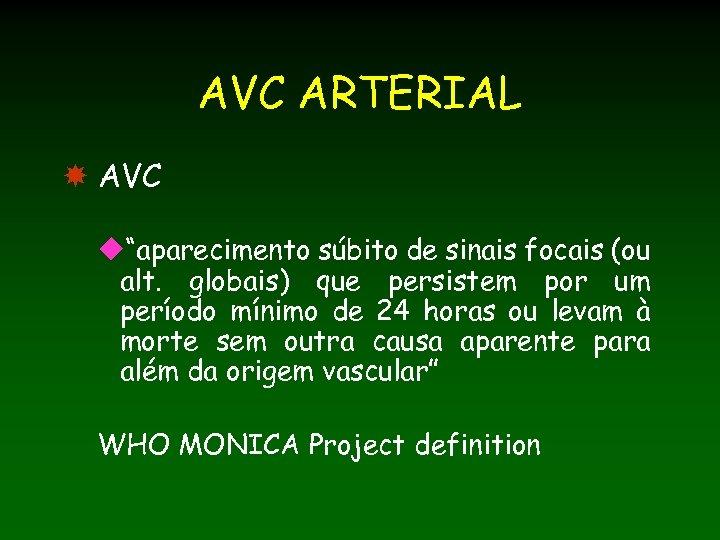 """AVC ARTERIAL AVC u""""aparecimento súbito de sinais focais (ou alt. globais) que persistem por"""