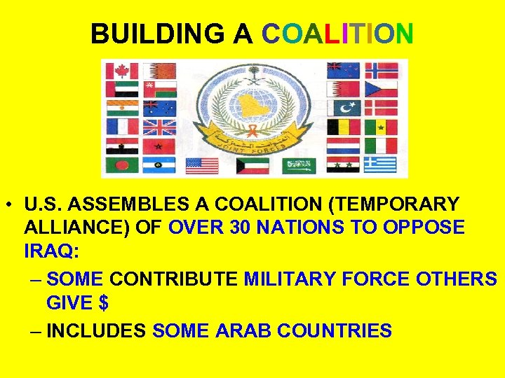 BUILDING A COALITION • U. S. ASSEMBLES A COALITION (TEMPORARY ALLIANCE) OF OVER 30