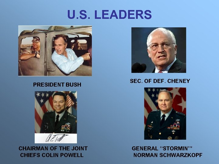 U. S. LEADERS PRESIDENT BUSH CHAIRMAN OF THE JOINT CHIEFS COLIN POWELL SEC. OF