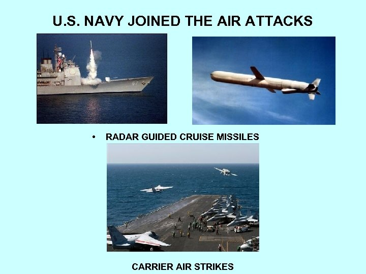 U. S. NAVY JOINED THE AIR ATTACKS • RADAR GUIDED CRUISE MISSILES CARRIER AIR