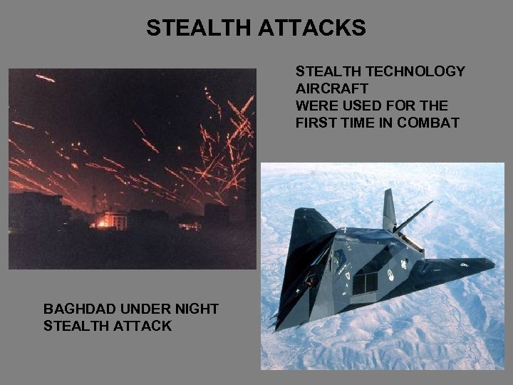 STEALTH ATTACKS STEALTH TECHNOLOGY AIRCRAFT WERE USED FOR THE FIRST TIME IN COMBAT BAGHDAD