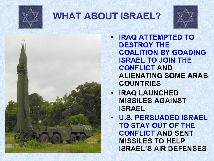 WHAT ABOUT ISRAEL? • IRAQ ATTEMPTED TO DESTROY THE COALITION BY GOADING ISRAEL TO