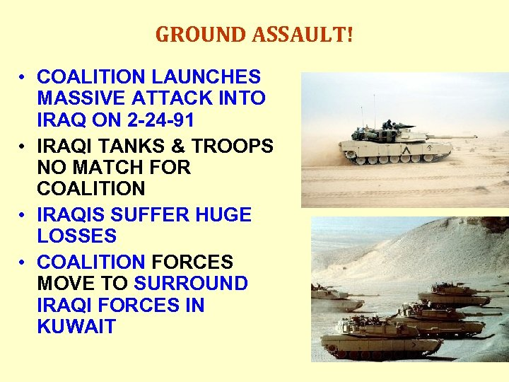 GROUND ASSAULT! • COALITION LAUNCHES MASSIVE ATTACK INTO IRAQ ON 2 -24 -91 •