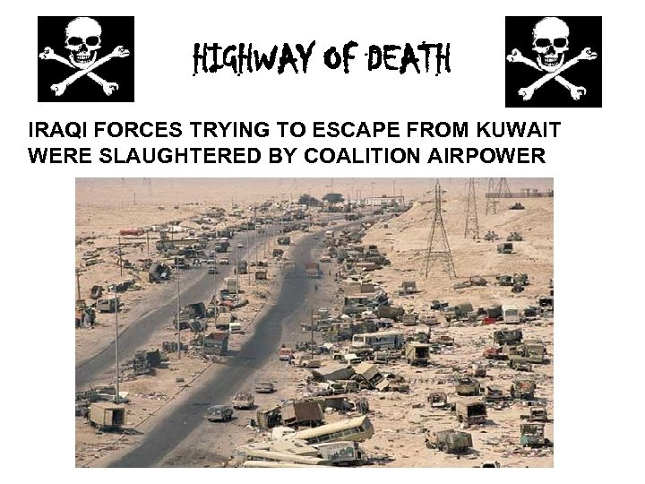 HIGHWAY OF DEATH IRAQI FORCES TRYING TO ESCAPE FROM KUWAIT WERE SLAUGHTERED BY COALITION