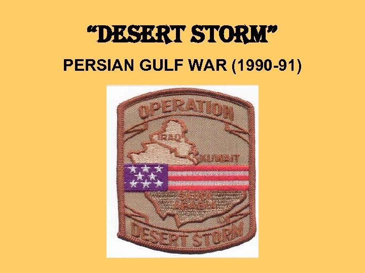 """""""DESERT STORM"""" PERSIAN GULF WAR (1990 -91)"""