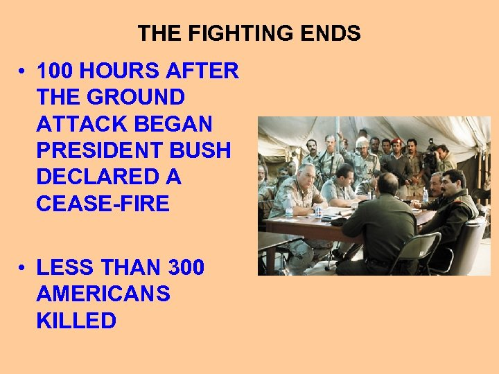 THE FIGHTING ENDS • 100 HOURS AFTER THE GROUND ATTACK BEGAN PRESIDENT BUSH DECLARED