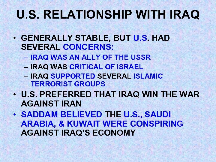 U. S. RELATIONSHIP WITH IRAQ • GENERALLY STABLE, BUT U. S. HAD SEVERAL CONCERNS: