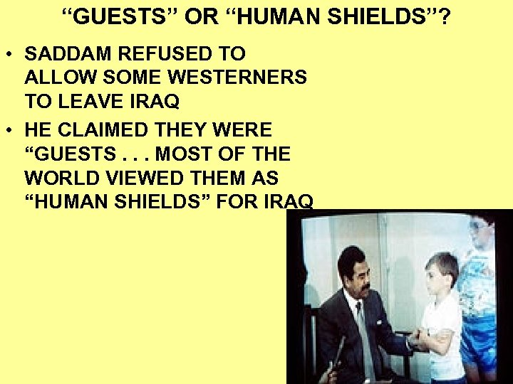 """""""GUESTS"""" OR """"HUMAN SHIELDS""""? • SADDAM REFUSED TO ALLOW SOME WESTERNERS TO LEAVE IRAQ"""