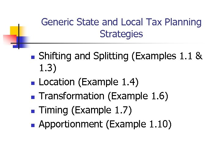 Generic State and Local Tax Planning Strategies n n n Shifting and Splitting (Examples
