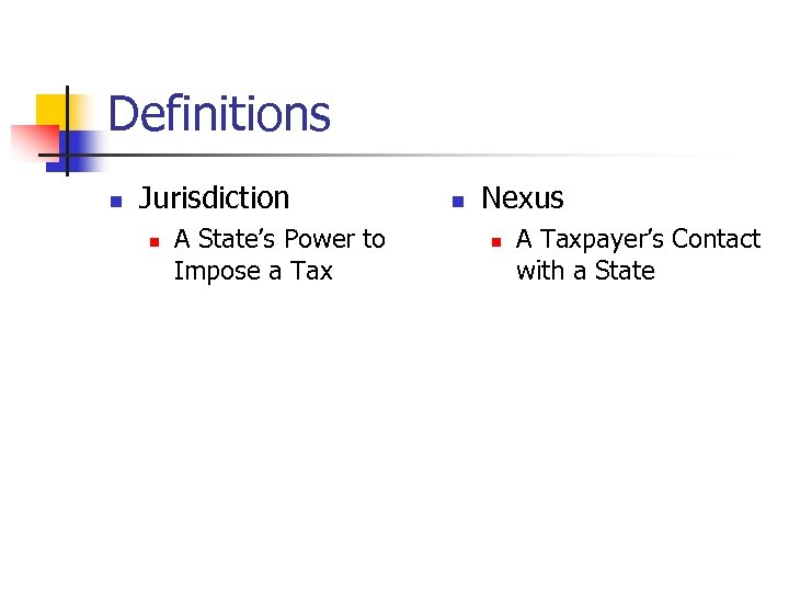 Definitions n Jurisdiction n A State's Power to Impose a Tax n Nexus n