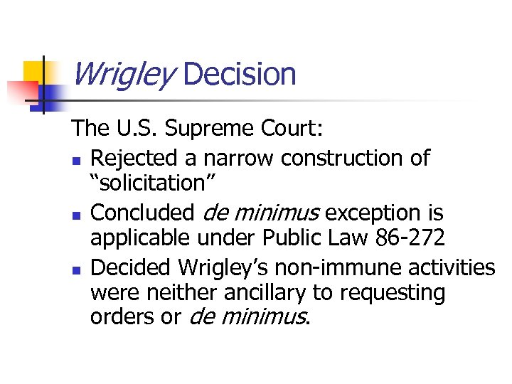 "Wrigley Decision The U. S. Supreme Court: n Rejected a narrow construction of ""solicitation"""