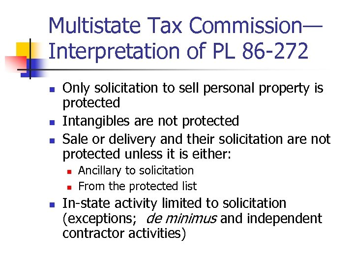 Multistate Tax Commission— Interpretation of PL 86 -272 n n n Only solicitation to
