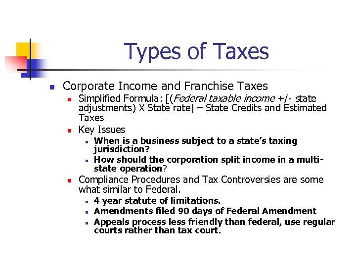 Types of Taxes n Corporate Income and Franchise Taxes n n Simplified Formula: [(Federal