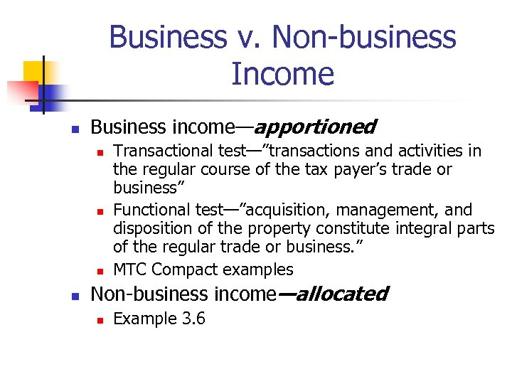 "Business v. Non-business Income n Business income—apportioned n n Transactional test—""transactions and activities in"