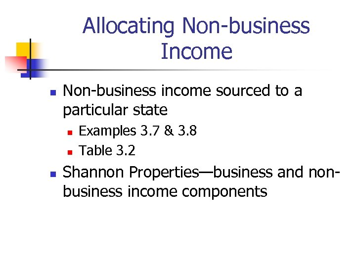 Allocating Non-business Income n Non-business income sourced to a particular state n n n