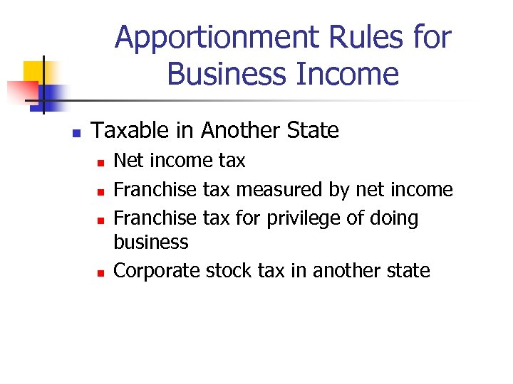 Apportionment Rules for Business Income n Taxable in Another State n n Net income