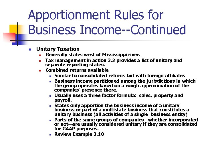 Apportionment Rules for Business Income--Continued n Unitary Taxation n Generally states west of Mississippi