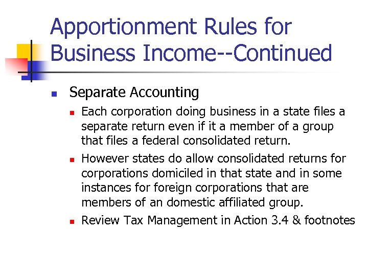 Apportionment Rules for Business Income--Continued n Separate Accounting n n n Each corporation doing
