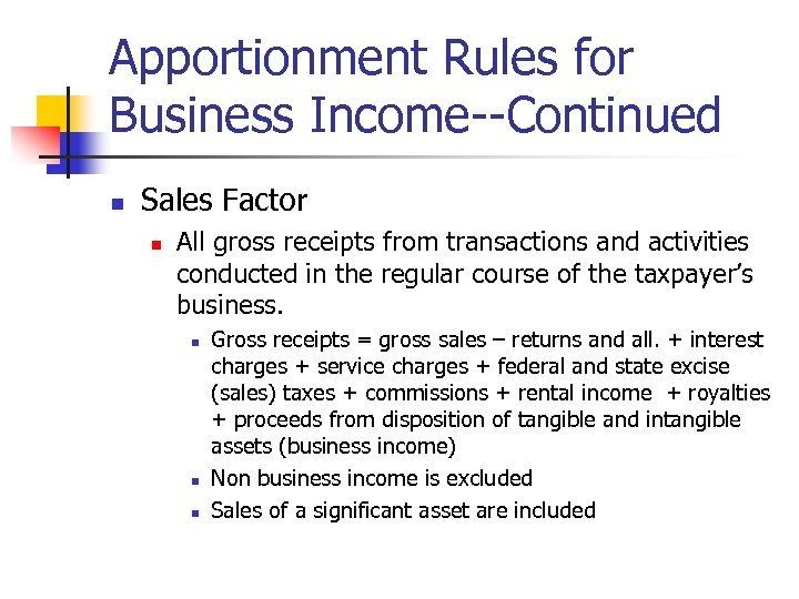 Apportionment Rules for Business Income--Continued n Sales Factor n All gross receipts from transactions