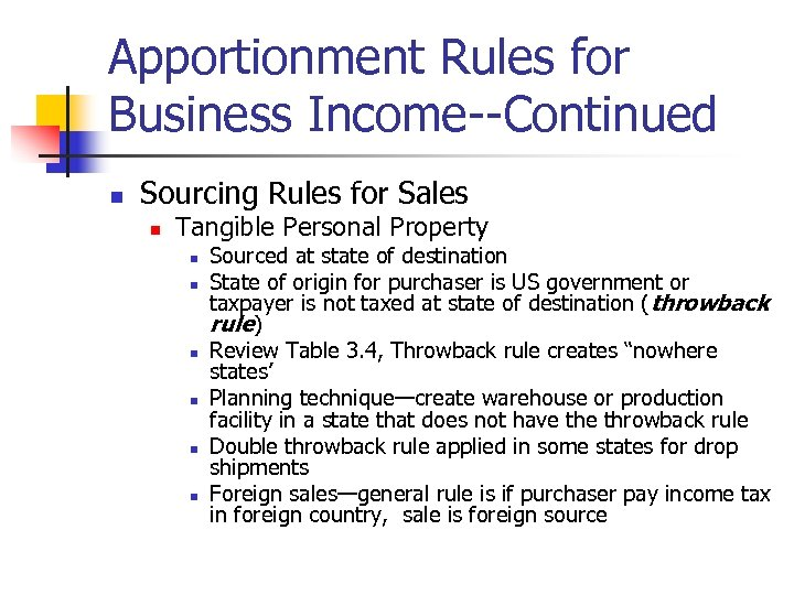 Apportionment Rules for Business Income--Continued n Sourcing Rules for Sales n Tangible Personal Property
