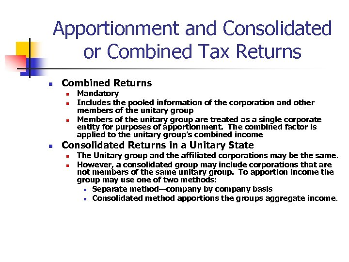 Apportionment and Consolidated or Combined Tax Returns n Combined Returns n n Mandatory Includes