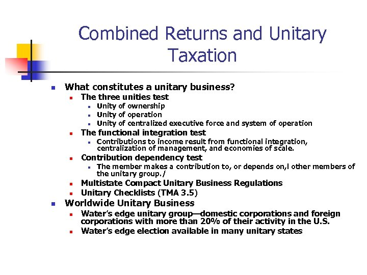 Combined Returns and Unitary Taxation n What constitutes a unitary business? n The three