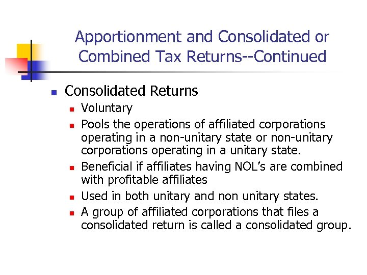 Apportionment and Consolidated or Combined Tax Returns--Continued n Consolidated Returns n n n Voluntary