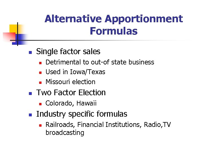 Alternative Apportionment Formulas n Single factor sales n n Two Factor Election n n