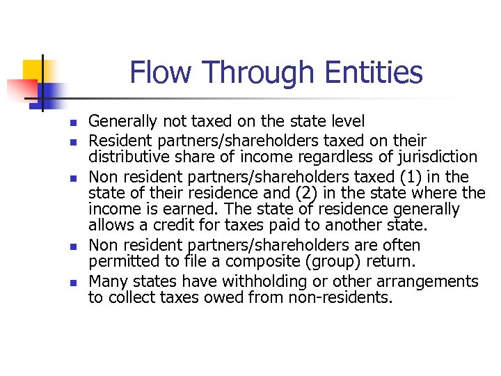 Flow Through Entities n n n Generally not taxed on the state level Resident