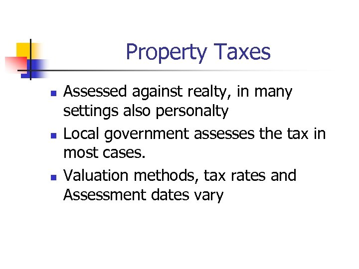 Property Taxes n n n Assessed against realty, in many settings also personalty Local