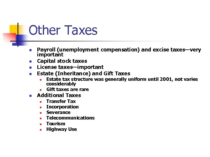 Other Taxes n n Payroll (unemployment compensation) and excise taxes—very important Capital stock taxes