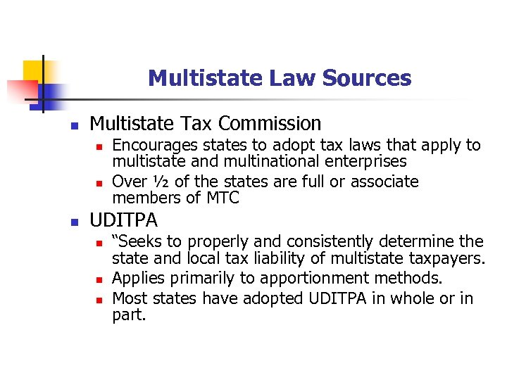 Multistate Law Sources n Multistate Tax Commission n Encourages states to adopt tax laws