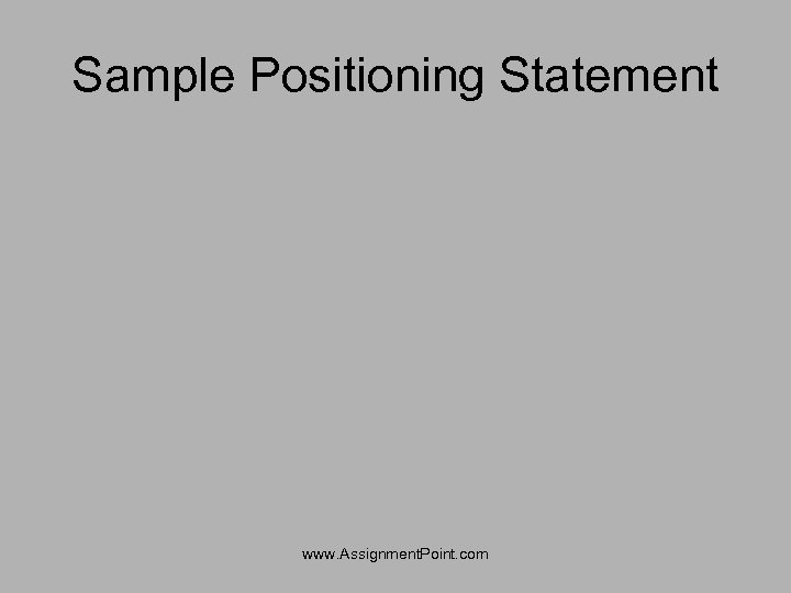 Sample Positioning Statement www. Assignment. Point. com