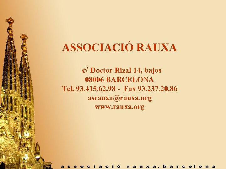 ASSOCIACIÓ RAUXA c/ Doctor Rizal 14, bajos 08006 BARCELONA Tel. 93. 415. 62. 98