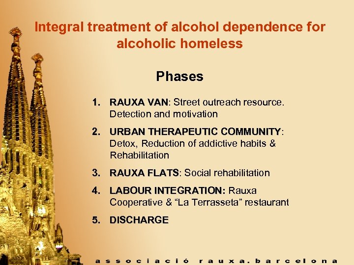 Integral treatment of alcohol dependence for alcoholic homeless Phases 1. RAUXA VAN: Street outreach