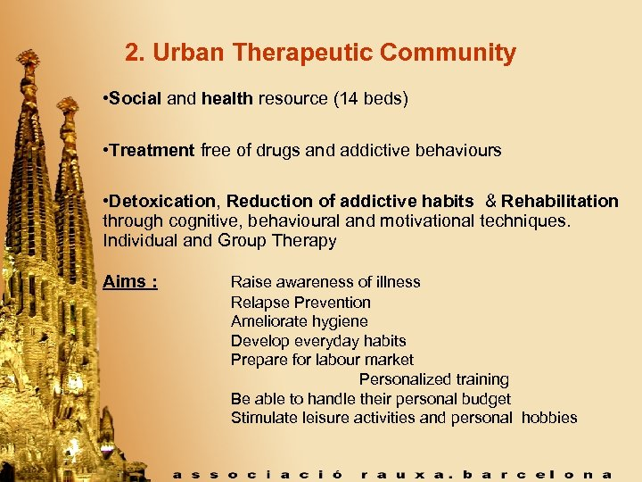 2. Urban Therapeutic Community • Social and health resource (14 beds) • Treatment free