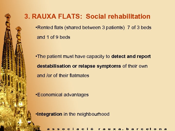 3. RAUXA FLATS: Social rehabilitation • Rented flats (shared between 3 patients) 7 of