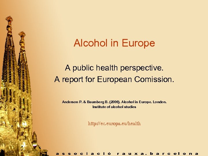 Alcohol in Europe A public health perspective. A report for European Comission. Anderson P.