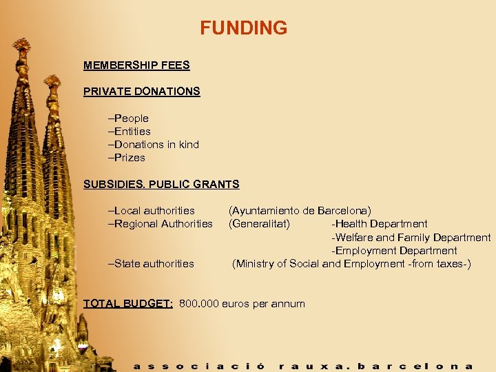 FUNDING MEMBERSHIP FEES PRIVATE DONATIONS –People –Entities –Donations in kind –Prizes SUBSIDIES. PUBLIC GRANTS