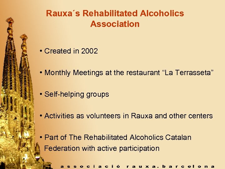 Rauxa´s Rehabilitated Alcoholics Association • Created in 2002 • Monthly Meetings at the restaurant