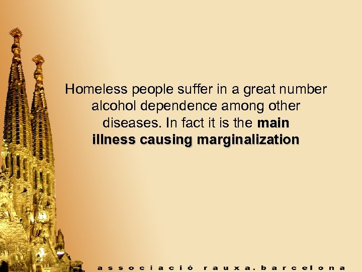Homeless people suffer in a great number alcohol dependence among other diseases. In fact