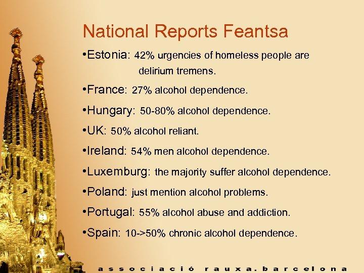 National Reports Feantsa • Estonia: 42% urgencies of homeless people are delirium tremens. •