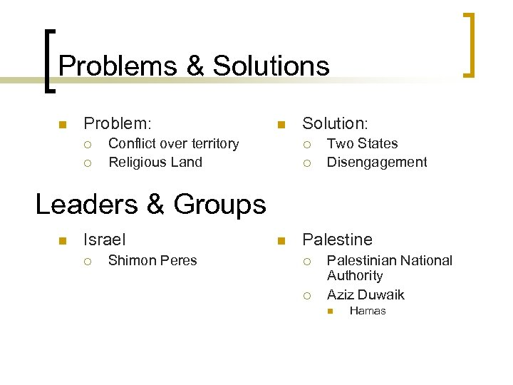 Problems & Solutions n Problem: ¡ ¡ n Conflict over territory Religious Land Solution: