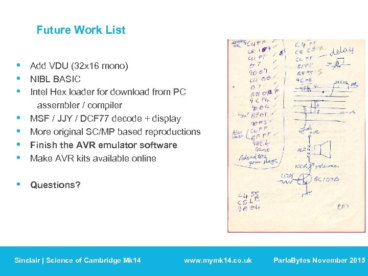 Future Work List • • Add VDU (32 x 16 mono) NIBL BASIC Intel