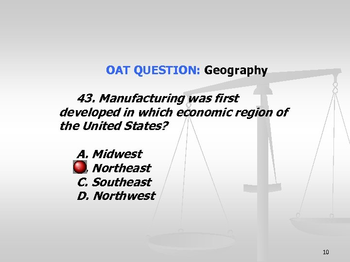 OAT QUESTION: Geography 43. Manufacturing was first developed in which economic region of the